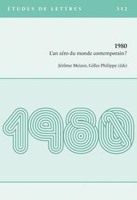 Jérôme Meizoz et Gilles Philippe - Etudes de Lettres N° 312/2020 : 1980 - L'an zéro du monde contemporain ?.