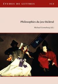 Michael Groneberg - Etudes de Lettres N° 313, 9/2020 : Philosophies du jeu théâtral.