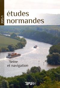 Jean-Pierre Chaline et Yves Guermond - Etudes normandes N° 1/2015 : Seine et navigation.