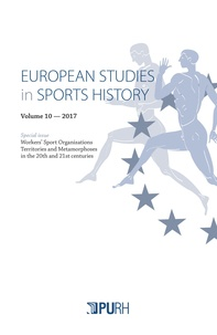Auteurs divers - European Studies in Sports History Special issue/2018 : Workers' sport organizations Territories and metamorphoses in the 20th and 21st centuries.