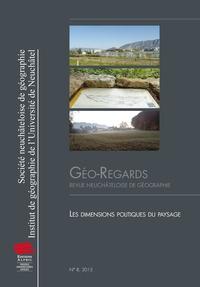 Anne Sgard et Gilles Rudaz - Géo-Regards N° 8, 2015 : Les dimensions politiques du paysage.