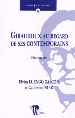 Elvira Luengo Gascon et Catherine Nier - Giraudoux au regard de ses contemporains - Hommages.