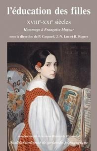 Pierre Caspard et Jean-Noël Luc - Histoire de l'éducation N° 115-116 (spécial) : L'éducation des filles XVIIIe-XXIe siècles - Hommage à Françoise Mayeur.