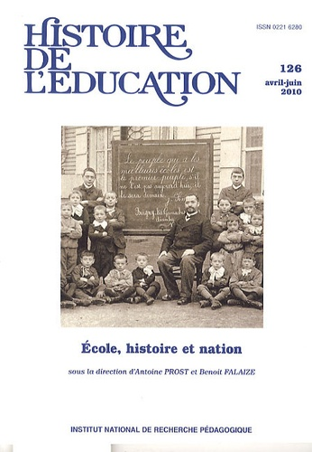 Antoine Prost et Benoît Falaize - Histoire de l'éducation N° 126, avril-juin 2 : Ecole, histoire et nation.