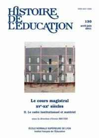 Annie Bruter - Histoire de l'éducation N° 130, avril-juin 2 : Le cours magistral XVe-XXe siècles - Tome 2 : Le cadre institutionnel et matériel.