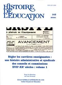 Yves Verneuil - Histoire de l'éducation N° 145/2016 : Régler les carrières enseignantes : une histoire administrative et syndicale des conseils et commissions (XVIIe-XXe siècles) - Volume 1.