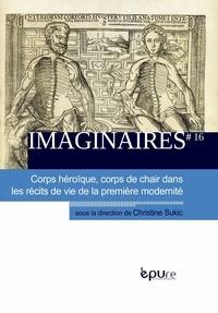 Christine Sukic - Imaginaires N° 16 : Corps héroïque, corps de chair dans les récits de vie de la première modernité.