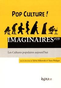 Sylvie Mikowski et Yann Philippe - Imaginaires N° 19 : Les cultures populaires aujourd'hui.