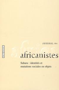 Tatiana Benfoughal et Pierre Bonte - Journal des africanistes N° 76, fascicule 1 : Sahara : identités et mutations sociales en objets.