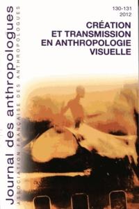 Judith Hayem - Journal des anthropologues N° 130-131, 2012 : Création et transmission en anthropologie visuelle.
