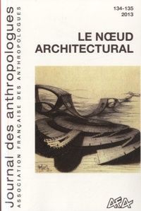 Judith Hayem - Journal des anthropologues N° 134-135/2013 : Le noeud architectural.