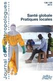 Marie Bonnet et Daniel Delanoë - Journal des anthropologues N° 138-139/2014 : Santé globale, pratiques locales.