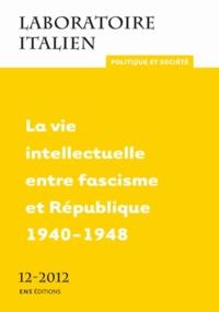 Antonio Bechelloni et Christian Del Vento - Laboratoire italien N° 12-2012 : La vie intellectuelle entre fascisme et République 1940-1948.