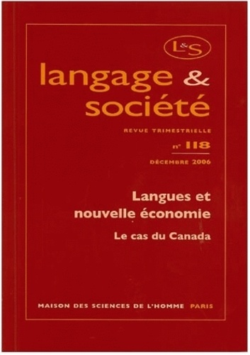 Monica Heller - Langage & société N° 118, Décembre 200 : Langues et nouvelle économie - Le cas du Canada.