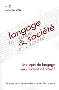 Pascale Vergely et Laurent Filliettaz - Langage & société N° 125, septembre 20 : Le risque du langage en situation de travail.