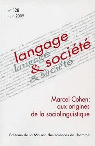 Anonyme - Langage & société N° 128, Juin 2009 : Marcel Cohen : aux origines de la sociolinguistique.