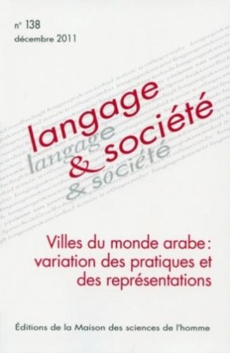 Catherine Miller et Marie-Aimée Germanos - Langage & société N° 138, décembre 201 : Villes du monde arabe : variation des pratiques et des représentations.