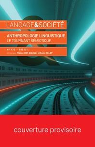 Manon Him-aquilli et Suzie Telep - Langage & société N° 172, 2021/1 : Anthropologie linguistique - Le tournant sémiotique.