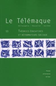 Dominique Ottavi et Antoine Savoye - Le Télémaque N° 33 : Théories éducatives et réformateurs sociaux.