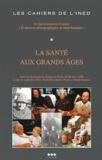 Inserm - Les cahiers de l'INED N° 147 : La santé aux grands âges - Actes des séminaires de Poigny-la-Forêt 19-20 mars 1998.