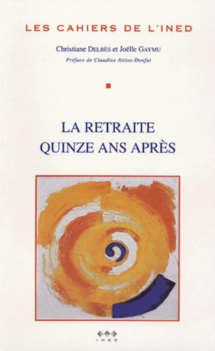 Joëlle Gaymu et Christiane Delbès - Les cahiers de l'INED N° 154 : La retraite quinze ans après.
