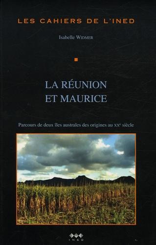 Isabelle Widmer - Les cahiers de l'INED N° 155 : La Réunion et Maurice - Parcours de deux îles australes des origines au XXe siècle.