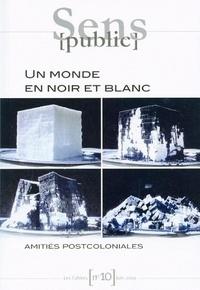 Seloua Luste Boulbina - Les Cahiers N° 10 : Un monde en noir et blanc - Amitiés postcoloniales.