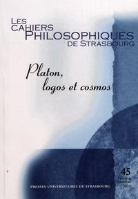 Philippa Dott et Anne Merker - Les Cahiers Philosophiques de Strasbourg N° 45, premier semes : Platon, logos et cosmos.
