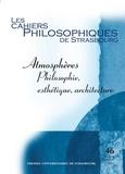 Anne Boissière et Céline Bonicco-Donato - Les Cahiers Philosophiques de Strasbourg N° 46, second semest : Atmosphères : philosophie, esthétique, architecture.