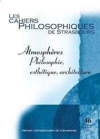Mildred Galland-Szymkowiak et Mickaël Labbé - Les Cahiers Philosophiques de Strasbourg N° 46, second semest : Atmosphères - Philosophie, esthétique, architecture.