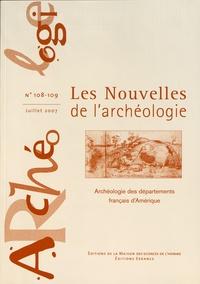 Armelle Bonis - Les nouvelles de l'archéologie N° 108-109, juillet  : Archéologie des départements français d'Amérique.