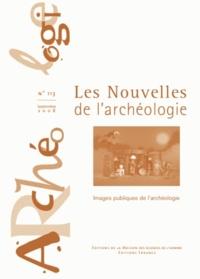 Armelle Bonis et Brigitte Roder - Les nouvelles de l'archéologie N° 113, septembre 20 : Images publiques de l'archéologie.