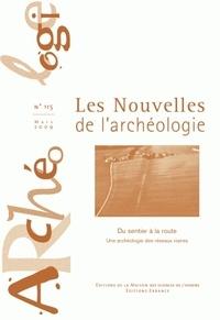 Armelle Bonis et Sandrine Robert - Les nouvelles de l'archéologie N° 115, mars 2009 : Du sentier à la route - Une archéologie des réseaux viaires.