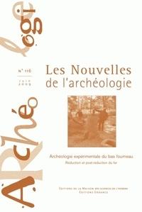 Armelle Bonis et Danielle Arribet-Deroin - Les nouvelles de l'archéologie N° 116, juin 2009 : Archéologie expérimentale du bas fourneau - Réduction et post-réduction du fer.