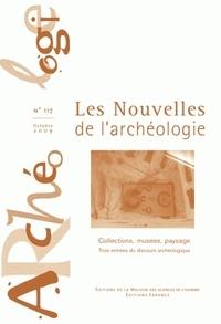 Armelle Bonis et Noël Coye - Les nouvelles de l'archéologie N° 117, octobre 2009 : Collections, musées, paysages - Trois entrées du discours archéologique.