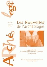 Armelle Bonis et François Giligny - Les nouvelles de l'archéologie N° 119, mars 2010 : Approche de la chaîne opératoire de la céramique - Le façonnage.