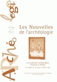 Armelle Bonis et Véronique Blanc-Bijon - Les nouvelles de l'archéologie N° 123, mars 2011 : La coopération française en Afrique - 2a. Maghreb. Antiquité et Moyen Age.