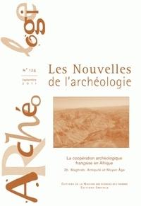Armelle Bonis - Les nouvelles de l'archéologie N° 124, septembre 20 : La coopération française en Afrique - 2b. Maghreb. Antiquité et Moyen Age.
