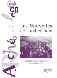 Olivier Blin - Les nouvelles de l'archéologie N° 143, mars 2016 : Archéologie de la réclusion et de la détention.