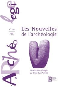 André Delpuech et Stéphen Rostain - Les nouvelles de l'archéologie N° 147, mars 2017 : Musées d'archéologie au début du XXIe siècle.