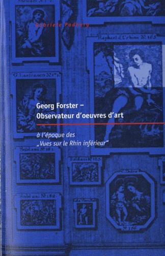 Gabriele Padberg - Littérature et histoire des pays de langues européennes N° 37 : Georg Forster, observateur d'oeuvres d'art - A l'époque des Vues sur le Rhin inférieur.