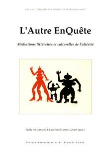 Nella Arambasin et Laurence Dahan-Gaida - Littérature et histoire des pays de langues européennes N° 76 : L'Autre EnQuête - Médiations littéraires et culturelles de l'altérité.