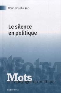 Denis Barbet et Jean-Paul Honoré - Mots, les langages du politique N° 103, novembre 201 : Le silence en politique.