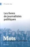 Christian Le Bart et Pierre Leroux - Mots, les langages du politique N° 104, Mars 2014 : Les livres des journalistes politiques.