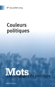 Valérie Bonnet et Hugues Constantin de Chanay - Mots, les langages du politique N° 105, Juillet 2014 : Couleurs politiques.