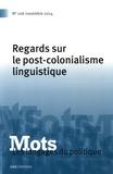 Carmen Alén Garabato et Henri Boyer - Mots, les langages du politique N° 106, novembre 201 : Regards sur le post-colonialisme linguistique.