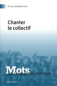 Paul Bacot et Valérie Bonnet - Mots, les langages du politique N° 124, novembre 202 : Chanter le collectif.