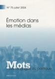 Bernard Lamizet et Jean-François Tétu - Mots, les langages du politique N° 75, Juillet 2004 : Emotion dans les médias.