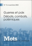 Ruth Amossy et Pierre Fiala - Mots, les langages du politique N° 76, Novembre 2004 : Guerres et paix - Débats, combats et polémiques.