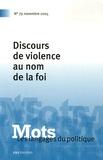 Jean-Paul Honoré et Maurice Tournier - Mots, les langages du politique N° 79, Novembre 2005 : Discours de violence au nom de la foi.